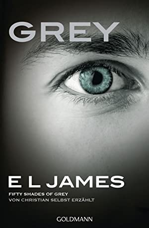 Grey - Fifty Shades of Grey von Christian selbst erzählt: Band 1 - Fifty Shades of Grey aus Chris...