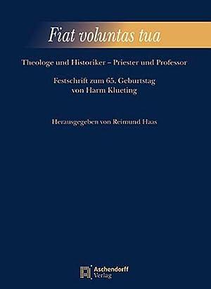 Fiat voluntas tua : Theologe und Historiker: Raimund Haas