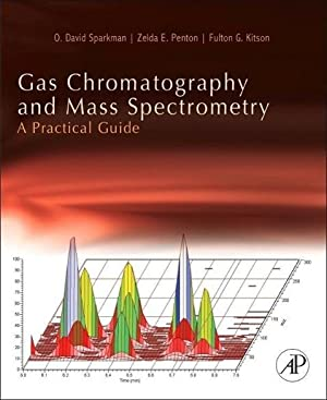 Gas Chromatography and Mass Spectrometry: A Practical: O. David Sparkman