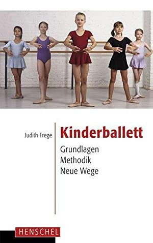 Kinderballett : Grundlagen - Methodik - Neue: Judith Frege