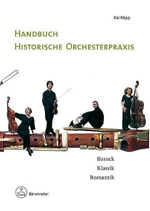 Handbuch historische Orchesterpraxis : Barock - Klassik: Kai Köpp