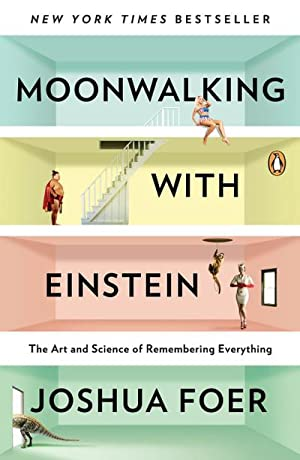 Moonwalking with Einstein : The Art and: Joshua Foer