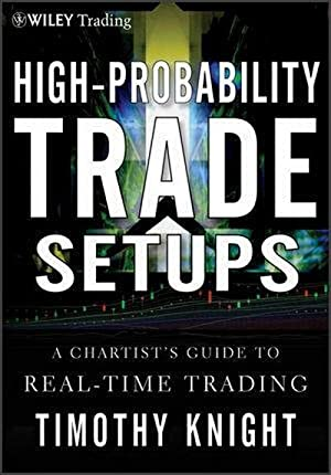 High-Probability Trade Setups : A Chartist's Guide: Timothy Knight