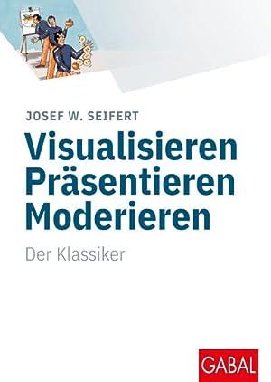 Visualisieren Präsentieren Moderieren : Der Klassiker: Josef W. Seifert