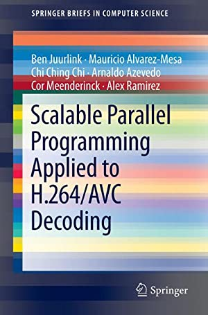 Scalable Parallel Programming Applied to H.264/AVC Decoding: Ben Juurlink