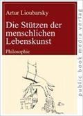 Die Stützen der menschlichen Lebenskunst : Philosophie: Artur Lioubarsky
