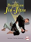 Brazilian Jiu-Jitsu : Techniken, Training, Wettkampf: Marc Walder