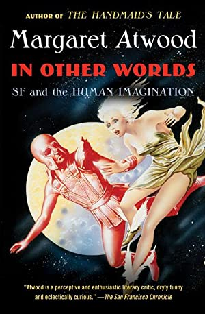 In Other Worlds : SF and the: Margaret Atwood