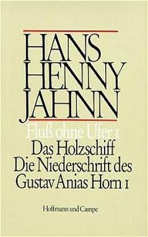 Fluß ohne Ufer, 3 Tle. Das Holzschiff. Die Niederschrift des Gustav Anias Horn 1: Hans Henny Jahnn