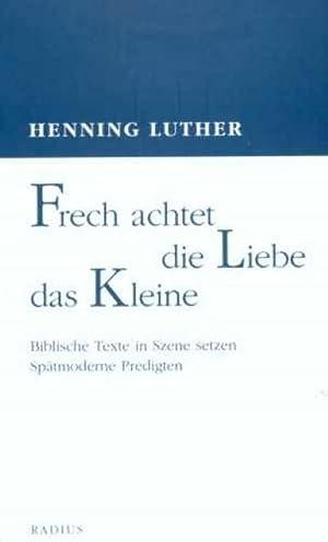 Frech achtet die Liebe das Kleine: Henning Luther