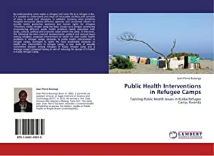 Public Health Interventions in Refugee Camps : Jean Pierre Rutanga