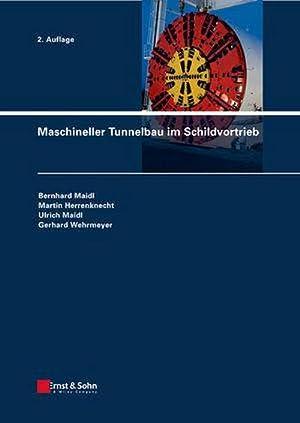 Maschineller Tunnelbau im Schildvortrieb: Bernard Maidl