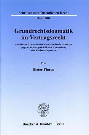 Grundrechtsdogmatik im Vertragsrecht. : Spezifische Mechanismen des Grundrechtsschutzes gegenüber ...