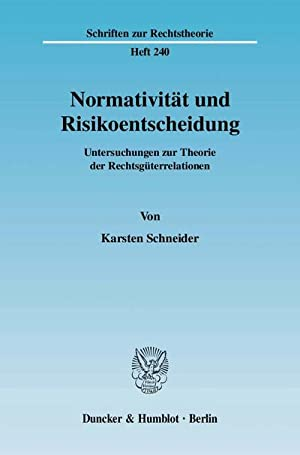 Normativität und Risikoentscheidung : Untersuchungen zur Theorie der Rechtsgüterrelationen: Karsten...