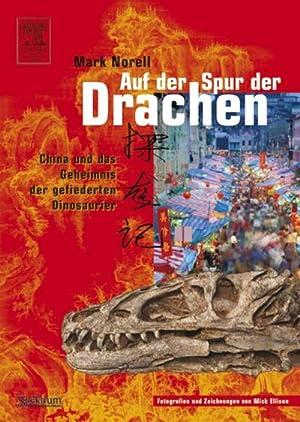 Auf der Spur der Drachen : China und das Geheimnis der gefiederten Dinosaurier: Mark Norell