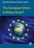 The European Union - A Global Actor?: Sven B. Gareis