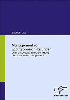 Management von Sportgroßveranstaltungen : Unter besonderer Berücksichtigung: Elisabeth Dießl