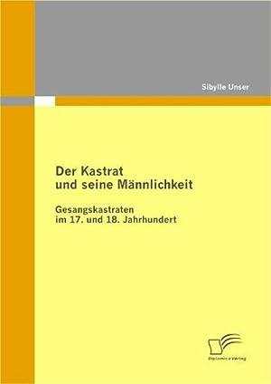 Der Kastrat und seine Männlichkeit : Gesangskastraten: Sibylle Unser