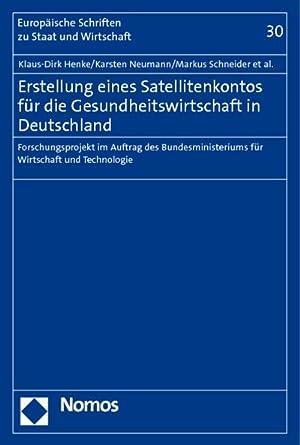 Erstellung eines Satellitenkontos für die Gesundheitswirtschaft in Deutschland : Forschungsprojekt ...