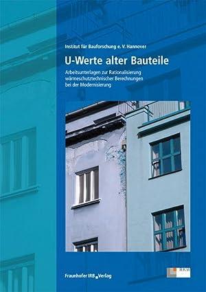 U-Werte alter Bauteile : Arbeitsunterlagen zur Rationalisierung wärmeschutztechnischer Berechnungen...