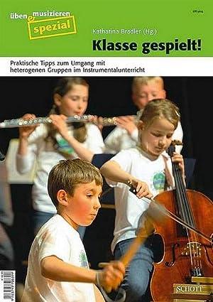 Klasse gespielt! : Praktische Tipps zum Umgang mit heterogenen Gruppen im Instrumentalunterricht: ...