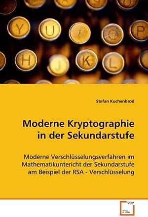 Moderne Kryptographie in der Sekundarstufe : Moderne: Stefan Kuchenbrod