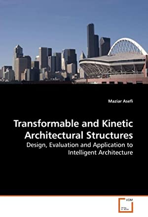 Transformable and Kinetic Architectural Structures : Design,: Maziar Asefi