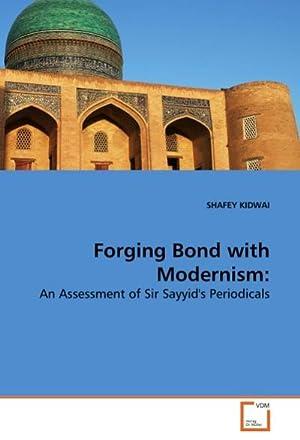 Forging Bond with Modernism: : An Assessment: SHAFEY KIDWAI