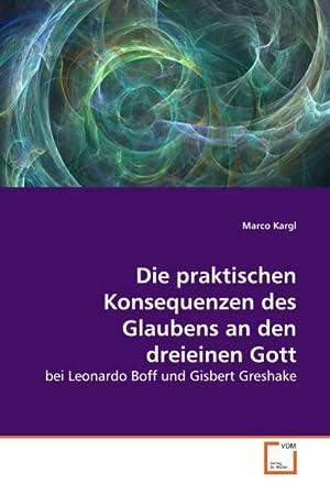 Die praktischen Konsequenzen des Glaubens an den: Marco Kargl