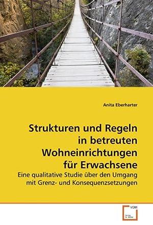 Strukturen und Regeln in betreuten Wohneinrichtungen für: Anita Eberharter