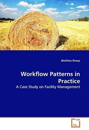 Workflow Patterns in Practice : A Case: Matthias Droop