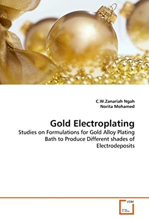 Gold Electroplating : Studies on Formulations for: C. W. Zanariah