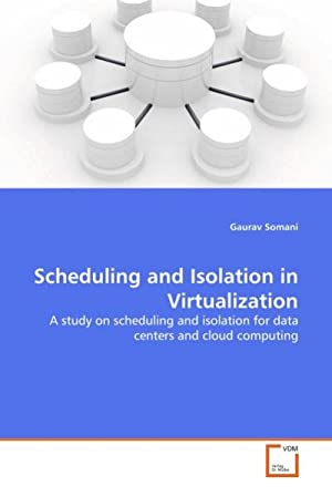Scheduling and Isolation in Virtualization : A: Gaurav Somani