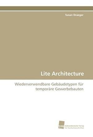 Lite Architecture : Wiederverwendbare Gebäudetypen für temporäre: Susan Draeger