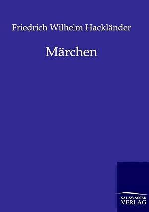 Märchen: Friedrich Wilhelm Hackländer
