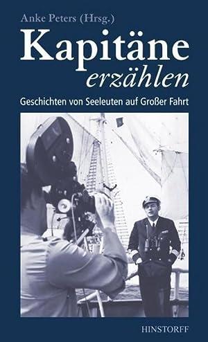 Kapitäne erzählen : Geschichten von Seeleuten auf Großer Fahrt: Anke Peters