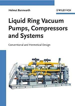 Liquid Ring Vacuum Pumps, Compressors and Systems : Conventional and Hermetic Design: Helmut ...