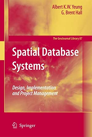 Spatial Database Systems : Design, Implementation and: G. Brent Hall