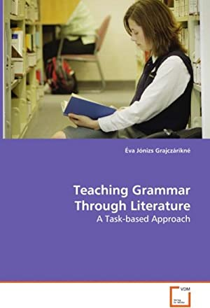 Teaching Grammar Through Literature : A Task-based: Éva Jónizs Grajczárikné