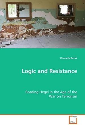 Logic and Resistance : Reading Hegel in: Burak Kenneth