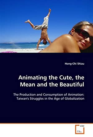Animating the Cute, the Mean and the: Hong-Chi Shiau