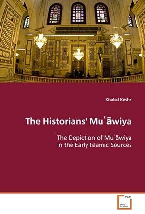 The Historians' Muawiya : The Depiction of: Khaled Keshk