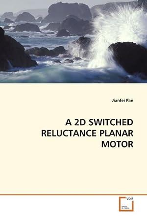 A 2D SWITCHED RELUCTANCE PLANAR MOTOR: Jianfei Pan