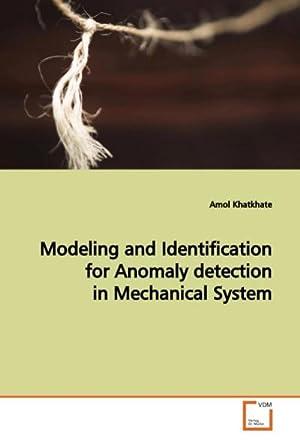 Modeling and Identification for Anomaly detection inMechanical: Amol Khatkhate