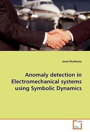 Anomaly detection in Electromechanical systems usingSymbolic Dynamics: Amol Khatkhate