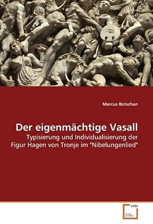 Der eigenmächtige Vasall : Typisierung und Individualisierung: Marcus Botschan