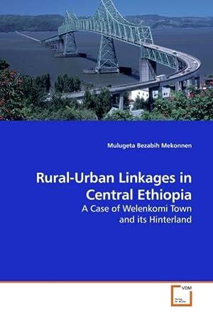 Rural-Urban Linkages in Central Ethiopia : A: Mulugeta Bezabih Mekonnen