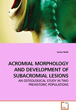ACROMIAL MORPHOLOGY AND DEVELOPMENT OF SUBACROMIAL LESIONS: Lance Nash