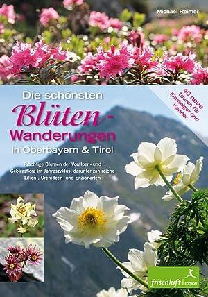 Die schönsten Blüten-Wanderungen in Oberbayern & Tirol: Michael Reimer