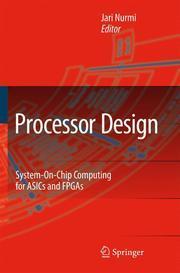 Processor Design : System-On-Chip Computing for ASICs: Jari Nurmi